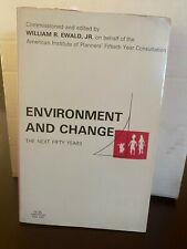 Environment and Change. The Next Fifty Years by William Ewald