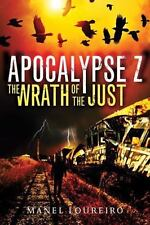 The Wrath of the Just (Apocalypse Z) by Loureiro, Manel   like new
