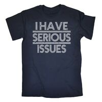 I Have Serious Issues MENS T-SHIRT funny birthday gift present him