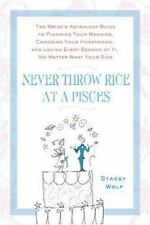 Never Throw Rice at a Pisces: The Bride's Astrology Guide to Planning Your Weddi