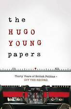The Hugo Young Papers: Thirty Years of British Politics - Off the Record