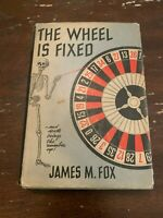 1951 The Wheel Is Fixed by James M Fox 1st Edition Hardcover With Dust Jacket