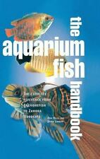 THE AQUARIUM FISH HANDBOOK The Complete Reference from Anemonefish to Zamora NEW