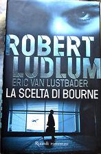 LUDLUM, VAN LUSTBADER: La scelta di Bourne - Rizzoli 2009