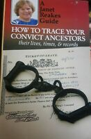 How to Trace Your Convict Ancestors: Their lives, times & records - Janet Reakes