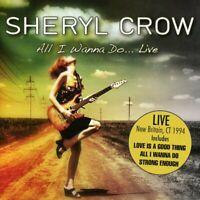 Sheryl Crow - All I Wanna Do... Live (2016)  CD  NEW/SEALED  SPEEDYPOST