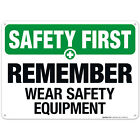 Remember Wear Safety Equipment Sign, OSHA Safety First Sign, (SI-4684)