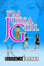 I'm Jussa Girl : Who Are the Ladies in Your Neighborhood? by Bianca Baker...