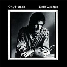 MARK GILLESPIE Only Human 2CD NEW Digipak - Bonus Tracks and Early Years Disc