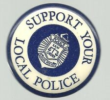 SUPPORT YOUR LOCAL POLICE LARGER SIZE 1960s ERA POLITICAL CAUSE PIN