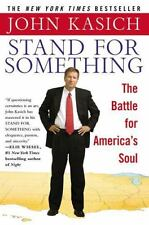 Stand For Something: The Battle for America's Soul by Kasich, John