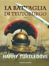 LA BATTAGLIA DI TEUTOBURGO PRIMA EDIZIONE HARRY TURTLEDOVE FANUCCI 2009