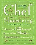 Chef on a Shoestring : More Than 120 Inexpensive Recipes for Great Meals from...