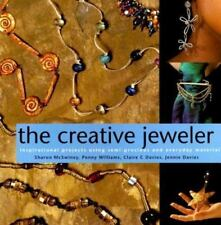 The Creative Jeweler : Inspirational Projects Using Semi-Precious and Everyday M