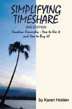 Simplifying Timeshare 2nd Edition: Vacation Ownership - How to Use It and How to