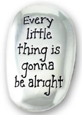 EVERY LITTLE THING IS GONNA BE ALRIGHT METAL THUMB STONE COMFORT OTHERS LISTED