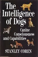 The Intelligence of Dogs: Canine Consciousness and Capabilities by Stanley Coren