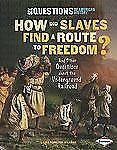 How Did Slaves Find A Route To Freedom?: And Other Questions About The Underg...