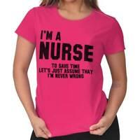 Nurse Save Time Never Wrong Funny Shirt Cool Gift Sarcastic Ladies Tee Shirt T