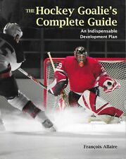 The HOCKEY GOALIE'S Complete Guide: Development Plan - Francois Allaire
