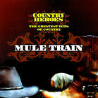 """MULE TRAIN THE GREATEST HITS OF COUNTRY """"COUNTRY Heroes"""" 25 Titres CD"""