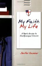 My Faith, My Life: A Teens Guide to the Episcopal Church by Jenifer Gamber