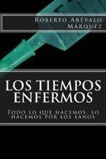 Los Tiempos Enfermos : Todo lo Que Hacemos, lo Hacemos Por Los Sanos by...