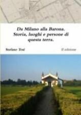 Da Milano Alla Barona. Storia, Luoghi e Persone Di Questa Terra by Stefano...