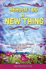 Behold I Do a New Thing by Morayo Isi (2014, Paperback)