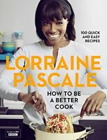 How to be a Better Cook By Lorraine Pascale