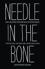 Needle in the Bone: How a Holocaust Survivor and a Polish Resistance Fighter Bea