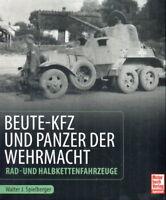 Beute-Kfz und Panzer der Wehrmacht - Rad- und Halbkettenfahrzeuge (Spielberger)
