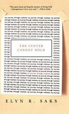 NEW - The Center Cannot Hold: My Journey Through Madness by Saks, Elyn R.