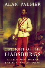 TWILIGHT OF THE HABSBURGS: THE LIFE AND TIMES OF EMPER