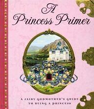 A Princess Primer: A Fairy Godmother's Guide to Being a Princess