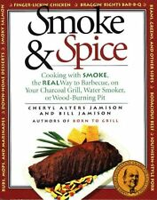 Smoke & Spice: Cooking with Smoke, the Real Way to Barbecue, on Your Charcoal Gr