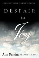 Despair to Joy : A Bipolar Woman's Quest for Wholeness by Ann Perkins and...