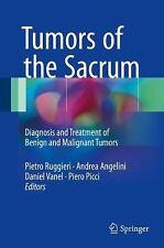 Tumors of the Sacrum : Diagnosis and Treatment of Benign and Malignant Tumors...