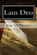 Laus Deo : Selections from My Articles in Canada Free Press by Jim O'Neill...