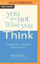 You Are Not What You Think : The Egoless Path to Self-Esteem and Generous...