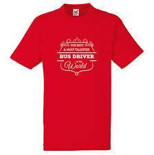 BEST AND MOST TALENTED BUS DRIVER IN THE WORD T SHIRT FUN GIFT