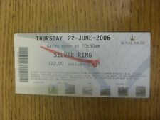 22/06/2006 Ticket: Horse Racing - Ascot - Royal Meeting. Any faults are noted in