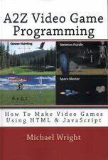 A2Z Video Game Programming : How to Make Video Games Using HTML and...