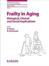 Frailty in Aging: Biological, Clinical and Social Implications by S Karger AG...
