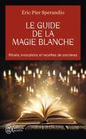 Le Guide de la magie blanche: Rituels, Invocations et Recettes -Esotérisme NEUF