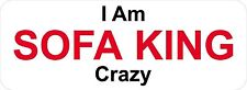 3 - I Am Sofa King Crazy W Hard Hat Oilfield Toolbox Helmet Sticker H202