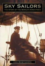 Sky Sailors: The Story of the World's Airshipmen, Mowthorpe, Ces, New Book