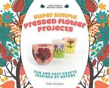 Super Simple Pressed Flower Projects: Fun and Easy Crafts Inspired by Nature (Ha