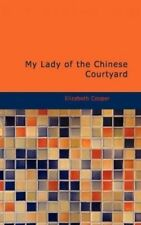 My Lady of The Chinese Courtyard by Elizabeth Cooper 9781434672766