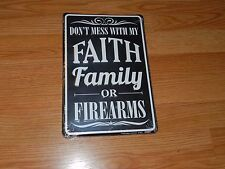 "Don't Mess With My~ FAITH.. FAMILY  OR  FIREARMS  8"" x 12""  Metal Novelty Sign"